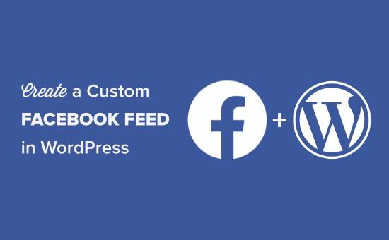 How to Create a Custom Facebook Feed in WordPress